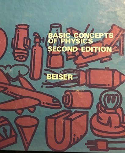 Basic Concepts of Physics (Addison-Wesley Series in: Arthur Beiser