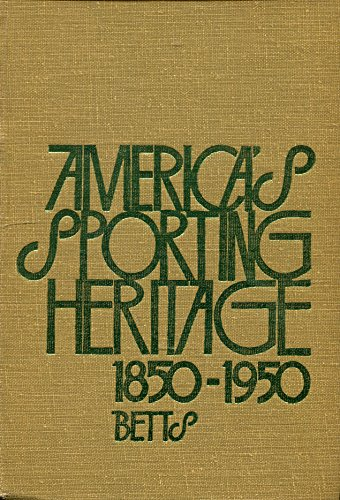 America's Sporting Heritage, 1850-1950 (Addison-Wesley series in: Betts, John R.