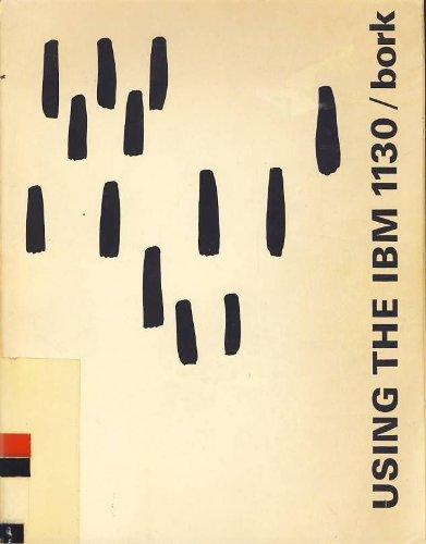 Using the IBM 1130: Bork, Alfred M.