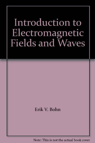Introduction to Electromagnetic Fields and Waves: Erik V. Bohn