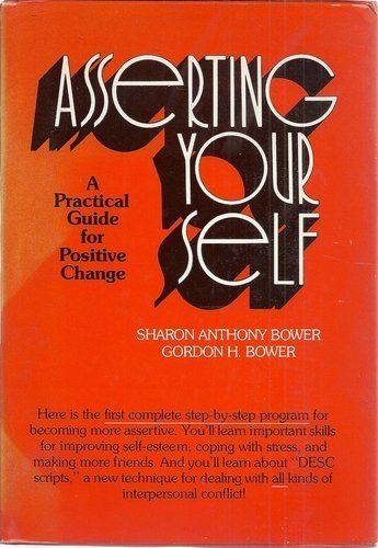 Asserting Yourself: A Practical Guide for Positive Change [Signed]: Bower, Sharon Anthony; Bower, ...