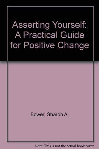 9780201008388: Asserting Yourself: A Practical Guide For Positive Change