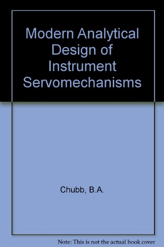 Modern Analytical Design of Instrument Servomechanisms: Chubb, Bruce A.