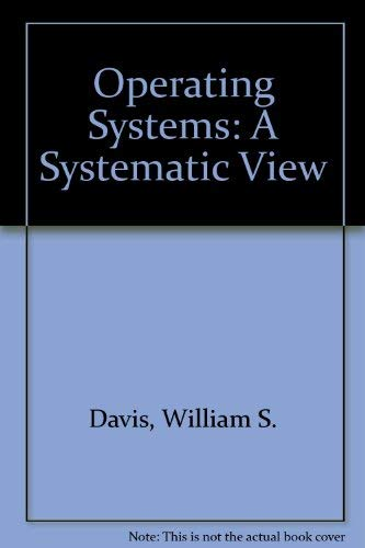 Operating Systems: A Systematic View: Davis, William S.