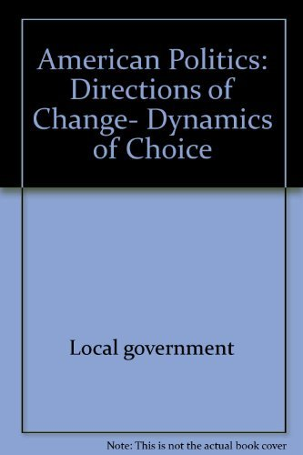 9780201014372: American politics: Directions of change, dynamics of choice