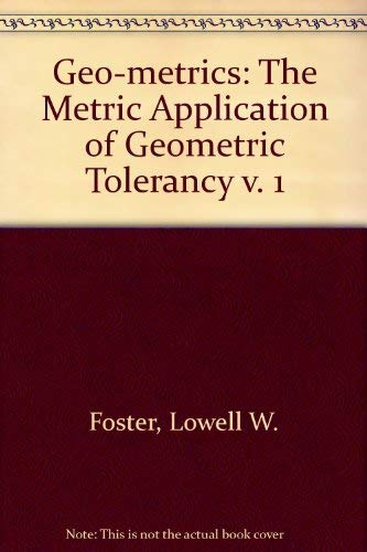 Geo-metrics: The metric application of geometric tolerancing (v. 1) (9780201019896) by Foster, Lowell W