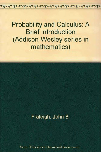 Probability and Calculus: A Brief Introduction (Addison-Wesley Series in Mathematics): Fraleigh, ...