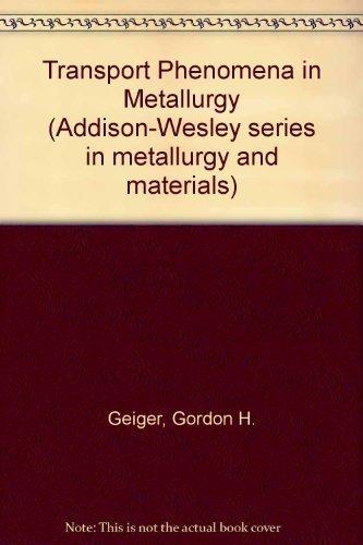 9780201023527: Transport Phenomena in Metallurgy (Addison-Wesley series in metallurgy and materials)