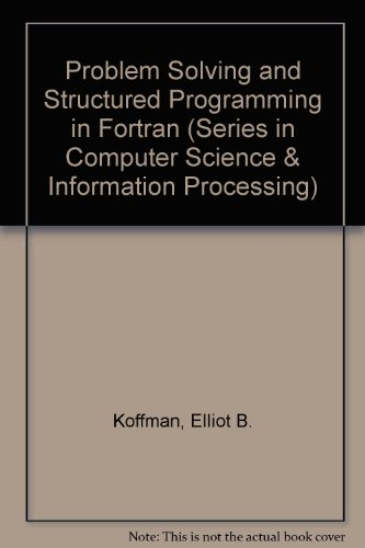 PROBLEM SOLVING AND STRUCTURED PROGRAMMING IN FORTRAN.