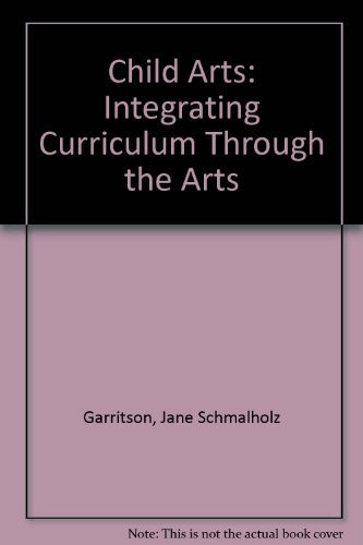 9780201028744: Child Arts: Integrating Curriculum Through the Arts