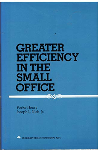 Improving Efficiency in the Small Office: Henry, Porter, Kish,
