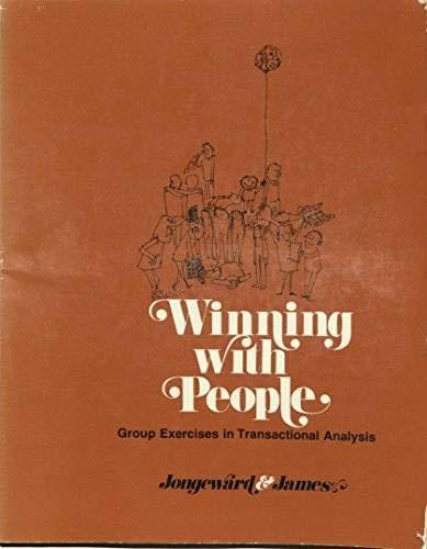 Winning With People: Group Exercises in Transactional: Dorothy Jongeward, Muriel