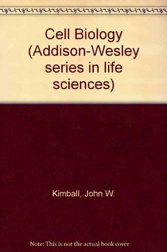 Cell Biology (Addison-Wesley series in life sciences): Kimball, John W.