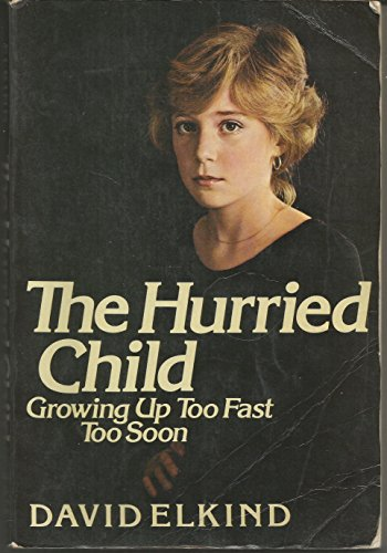 9780201039672: The Hurried Child: Growing Up Too Fast Too Soon