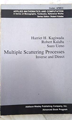 Multiple Scattering Processes: Inverse and Direct: Kagiwada, Harriet H., With Robert Kalaba and ...