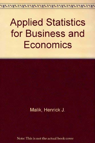 Applied Statistics for Business and Economics: Malik, Henrick J.;