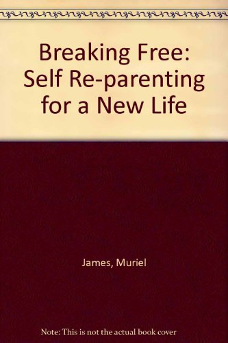 Breaking Free: Self Re-parenting for a New: James, Muriel