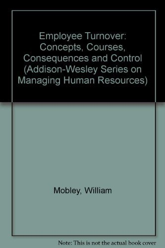 9780201046731: Employee Turnover: Causes, Consequences and Control (ADDISON-WESLEY SERIES ON MANAGING HUMAN RESOURCES)
