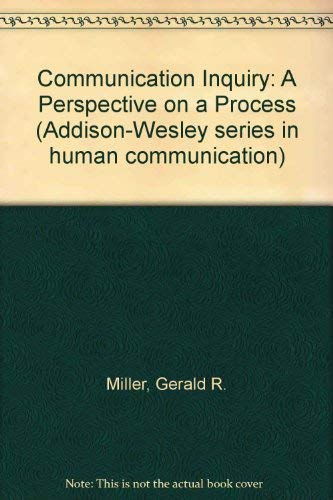 Communication Inquiry : A Perspective on a: G. R. Miller;