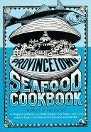 Provincetown Seafood Cookbook: Mitcham, Howard