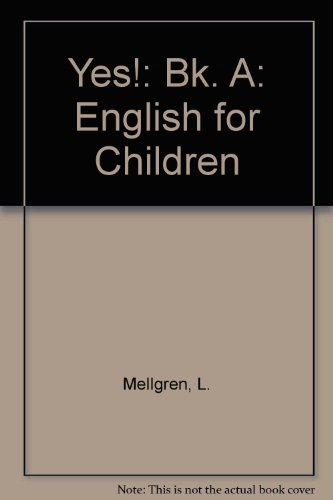 Yes!: English for Children: Bk. A: Mellgren, L., Walker,