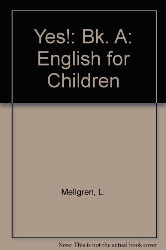 Yes!: English for Children: Bk. A: Mellgren, L., Walker, Michael