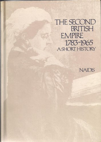 Second British Empire, 1783-1965: A Short History Naidis, M.