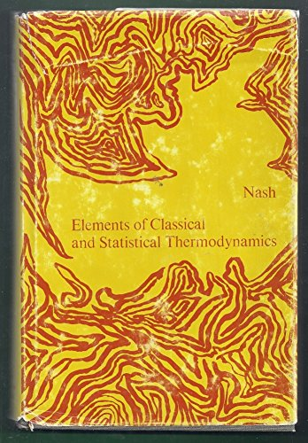 Elements of Classical and Statistical Thermodynamics: Nash, Leonard K.