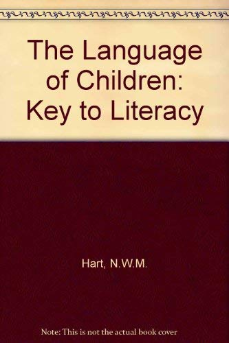 The Language of Children: Key to Literacy: N.W.M. Hart
