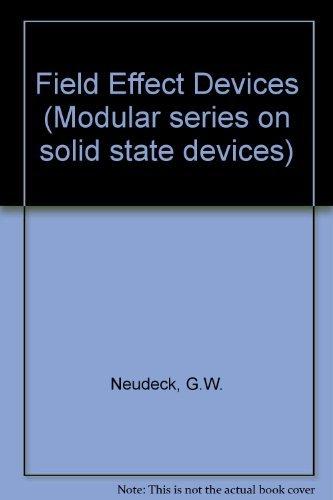 Field Effect Devices (Modular series on solid: Neudeck, G.W., Pierret,