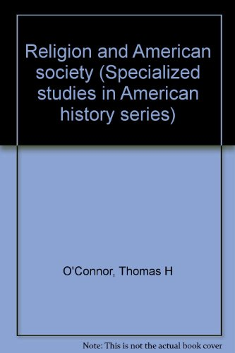 Religion and American society (Specialized studies in American history series) (0201054299) by Thomas H O'Connor