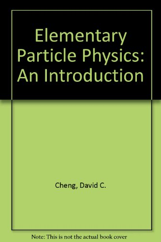 Elementary Particle Physics: An Introduction: David C. Cheng