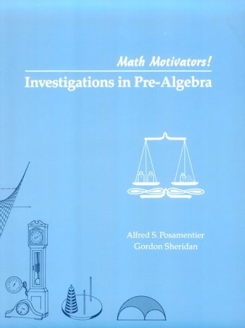 Math Motivators!: Investigations in Pre-Algebra (Mathematics Motivators): Posamentier, Alfred S.,