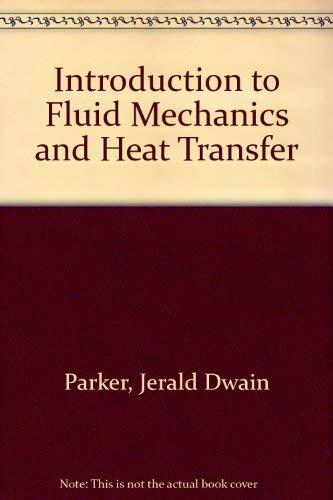 Introduction to Fluid Mechanics and Heat Transfer: Parker, Jerald Dwain;