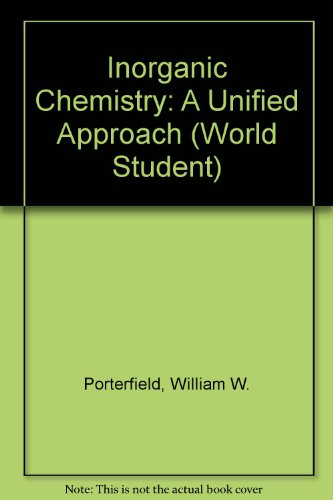 Inorganic Chemistry: A Unified Approach (World Student): William W. Porterfield