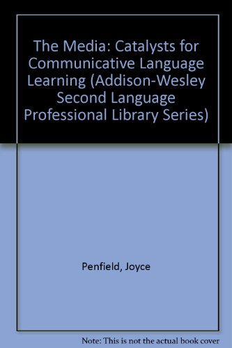 9780201057348: The Media: Catalysts for Communicative Language Learning (Addison-Wesley Second Language Professional Library Series)