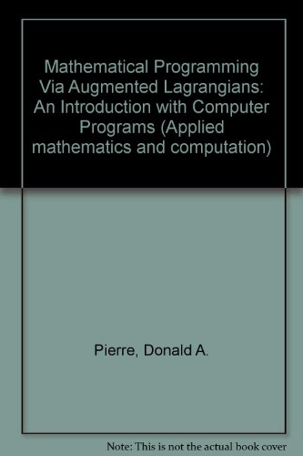 Mathematical Programming Via Augmented Lagrangians: An Introduction: Pierre, Donald A.;