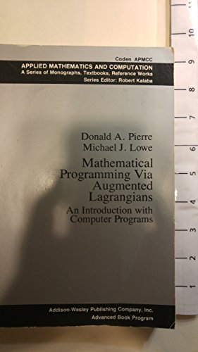 Mathematical Programming Via Augmented Lagrangians: An Introduction: Donald A. Pierre,