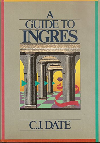 A Guide to Ingres: A User's Guide: C. J. Date