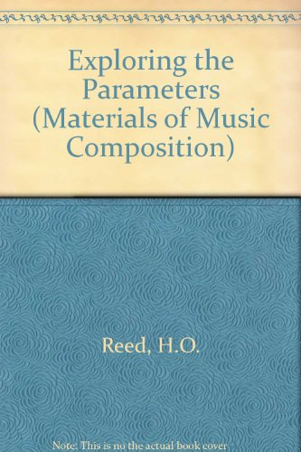 Exploring the Parameters (Materials of Music Composition)