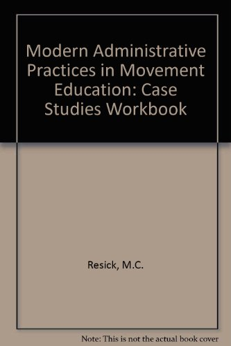 Modern Administrative Practices in Movement Education: Case Studies Workbook: M.C. Resick