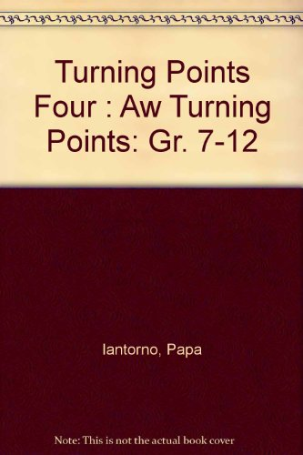 Turning Points Four: Aw Turning Points (Gr. 7-12): Iantorno, Papa