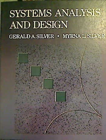 Systems Analysis And Design: Silver, Gerald A.; Silver, Myrna L.