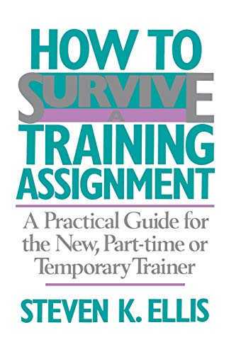 9780201066470: How To Survive A Training Assignment: A Practical Guide For The New, Part-time Or Temporary Trainer