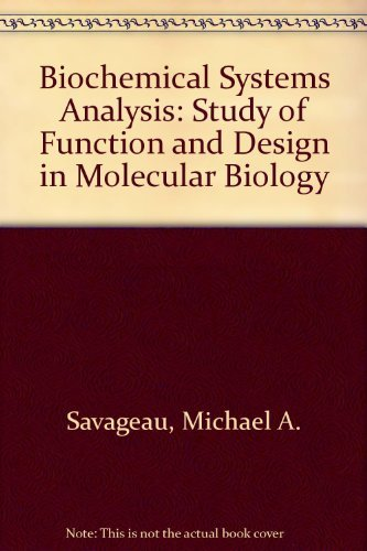 9780201067392: Biochemical Systems Analysis: A Study of Function and Design in Molecular Biology