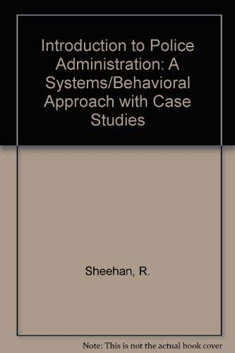 Introduction to Police Administration : A Systems-Behavioral: Robert Sheehan; R.