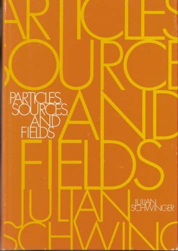 Particles, Sources, and Fields: Schwinger, Julian;