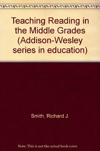 Teaching Reading in the Middle Grades (Addison-Wesley series in education) (0201070480) by Richard J. Smith; Thomas C. Barrett