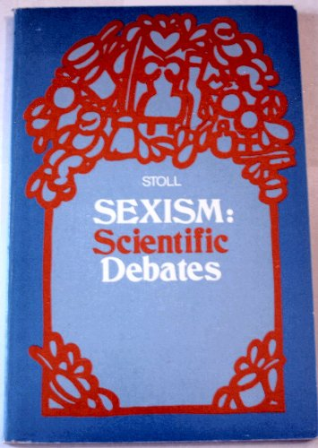 Sexism: Scientific Debates (Addison-Wesley Series in Dialogues in the Social Sciences): Stoll, ...