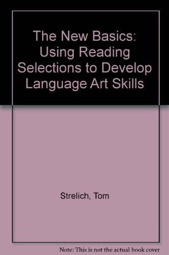 The New Basics: Using Reading Selections to Develop Language Arts Skills: T. Strelich